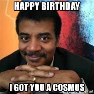 Neil Degrasse-Tyson - Happy Birthday I Got you a cosmos