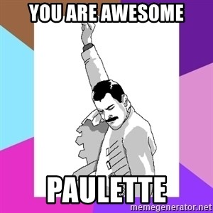 Freddie Mercury rage pose - You are awesome Paulette