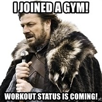 Winter is coming2 - i joined a gym! Workout status is coming!
