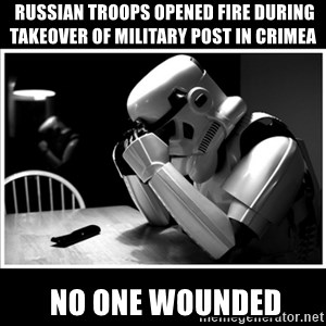 sad stormtrooper -  Russian troops opened fire during takeover of military post in Crimea  no one wounded