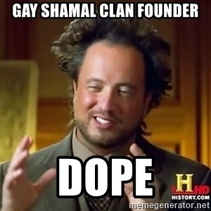 ancient alien guy - gay shamal clan founder dope