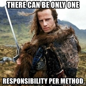 highlander21 - there can be only one responsibility per method