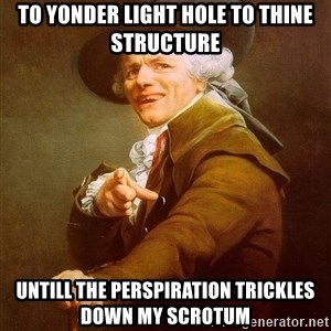 Joseph Ducreux - To yonder light hole to thine  structure Untill the perspiration trickles down my scrotum