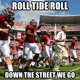 Alabama Football - roll tide roll down the street we go