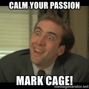 Nick Cage - Calm your passion  MARK CAGE!
