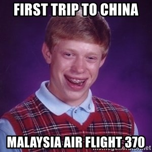 Bad Luck Brian - first trip to china malaysia air flight 370