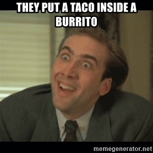 Nick Cage - They put a taco inside a burrito