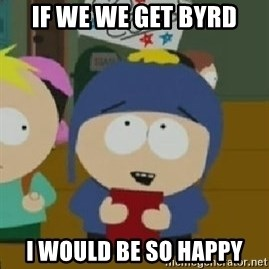 Craig would be so happy - If we we get byrd i would be so happy