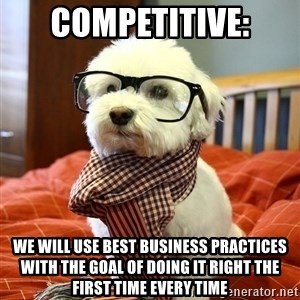 hipster dog - Competitive: We will use best business practices with the goal of doing it right the first time every time
