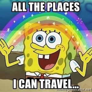 Sponge Bob - all the places  i can travel...