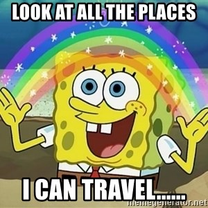 Sponge Bob - look at all the places i can travel......