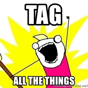 X ALL THE THINGS - Tag All the things