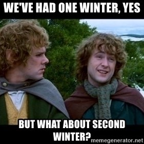 What about second breakfast? - We've had one winter, yes But what about second winter?