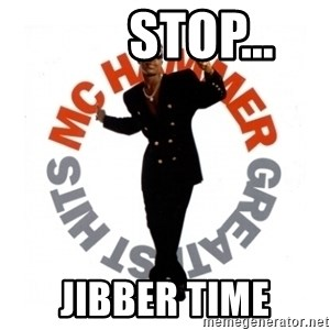MC Hammer -        Stop... Jibber time