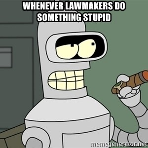 Typical Bender - Whenever lawmakers do something stupid