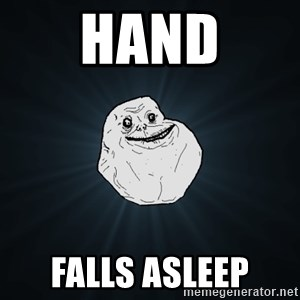 Forever Alone - hand falls asleep
