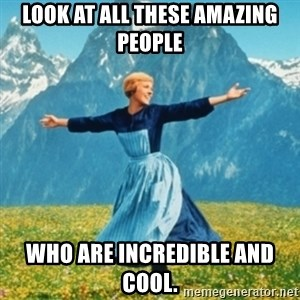 Sound Of Music Lady - Look at all these amazing people Who are incredible and cool.