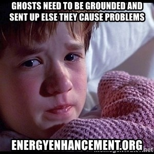 Sixth Sense Boy - ghosts need to be grounded and sent up else they cause problems energyenhancement.org