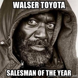 You Gonna Get Raped - Walser Toyota Salesman of the year