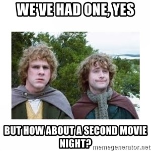 Merry and Pippin - We've had one, yes But how about a second movie night?