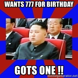 kim jong un - wants 777 for birthday gots one !!