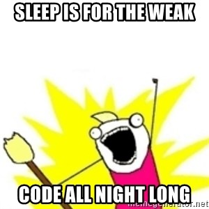 x all the y - sleep is for the weak code all night long