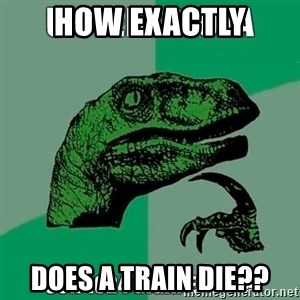 Velociraptor Filosofo - HOW EXACTLY DOES A TRAIN DIE??