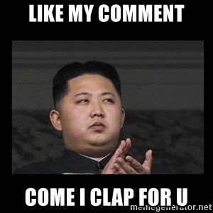 Kim Jong-hungry - Like my comment come i clap for u