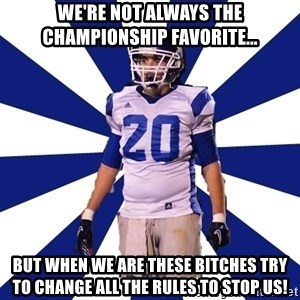 Highschool Football Kid - We're not always the Championship favorite... But when we are these bitches try to change all the rules to stop us!