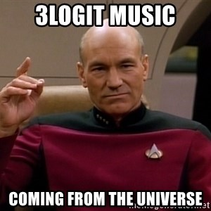 Picard Make it so - 3logit music coming from the universe