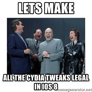 Dr. Evil Laughing - LETS MAKE  ALL THE CYDIA TWEAKS LEGAL IN Ios 8