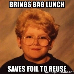 60 Year-Old Girl - Brings bag Lunch Saves foil to reuse