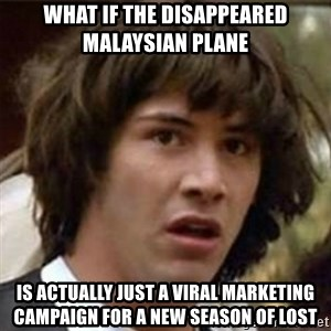 what if meme - What if the disappeared Malaysian plane is actually just a viral marketing campaign for a new season of LOST