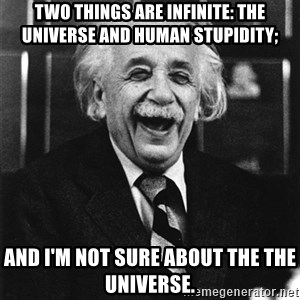 Laughing Einstein - Two things are infinite: the universe and human stupidity; and I'm not sure about the the universe.