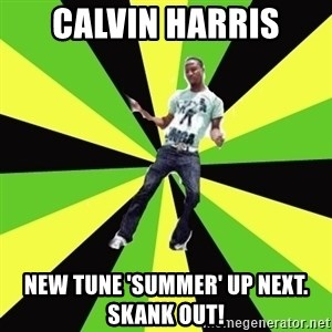 TypicalDancehall - Calvin harris New tune 'Summer' Up next. Skank out!