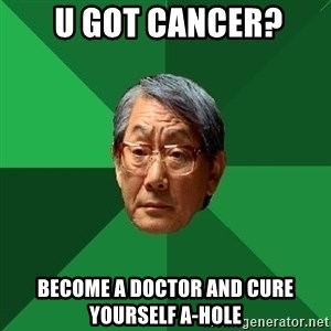 High Expectations Asian Father -  u got cancer? Become a doctor and Cure yourself a-Hole
