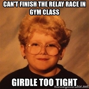 60 Year-Old Girl - can't finish the relay race in gym class girdle too tight