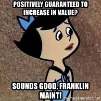 Gullible Betty  - positively guaranteed to increase in value? Sounds good, Franklin Maint!