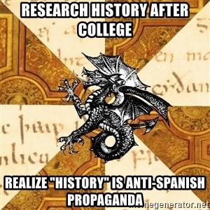"History Major Heraldic Beast - RESEARCH HISTORY AFTER COLLEGE REALIZE ""HISTORY"" IS ANTI-SPANISH PROPAGANDA"
