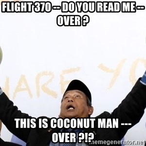 Malaysia Coconut Bomoh - flight 37o -- do you read me -- over ? this is coconut man --- over ?!?