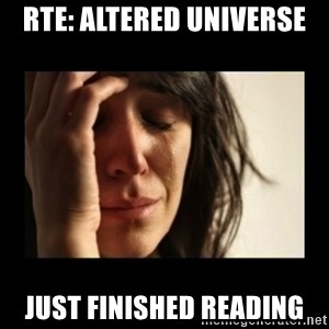 todays problem crying woman - rte: altered universe just finished reading