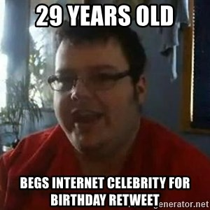 Fat Kid Smiling - 29 years old begs internet celebrity for birthday retweet