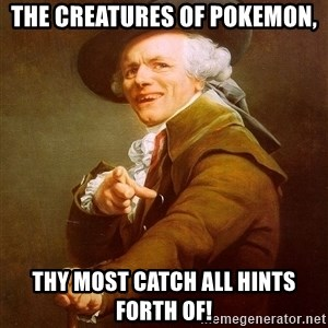 Joseph Ducreux - The creatures of pokemon, thy most catch all hints forth of!