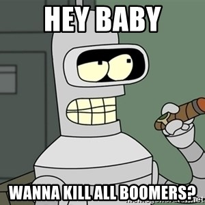 Typical Bender - Hey baby Wanna kill all boomers?