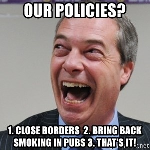 Nigel Farage - our policies? 1. close borders  2. bring back smoking in pubs 3. that's it!