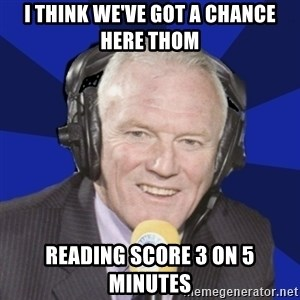 Optimistic Eddie Gray  - I think we've got a chance here Thom Reading score 3 on 5 minutes