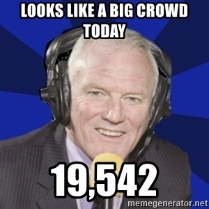 Optimistic Eddie Gray  - looks like a big crowd today 19,542