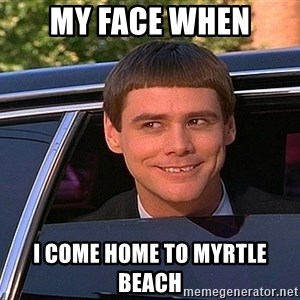 Jim Carey DUmb - My Face When I Come Home to Myrtle Beach