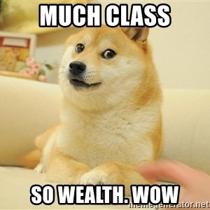 so doge - Much class So wealth. Wow