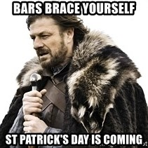 Winter is coming2 - Bars Brace Yourself St Patrick's day is coming